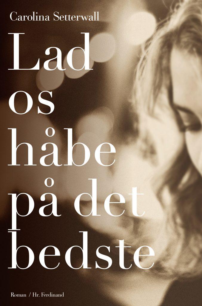 forfatter carolina_setterwall_foto @ Linnea Jonasson Bernholm_ bog lad os håbe på det bedste